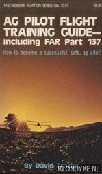 Ag Pilot Flight Training Guide, Including Far Part 137: Frazier, David