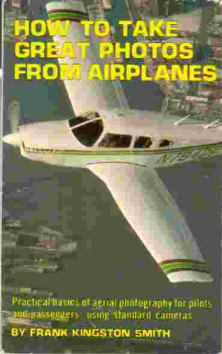 How to Take Great Photos from Airplanes (0830622519) by Frank Kingston Smith