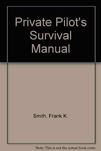 Private Pilot's Survival Manual (Modern aviation series) (0830622616) by Frank K. Smith