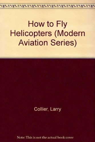 9780830622641: How to Fly Helicopters (Modern Aviation Series)