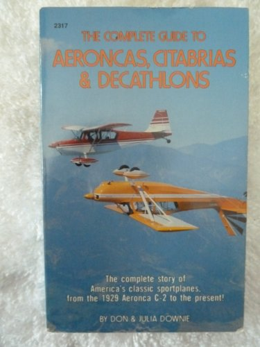 9780830623174: The Complete Guide to Aeroncas, Citabrias & Decathlons (America's Classic Sportplanes from the 1929 Aeronca C-2 to the Present)