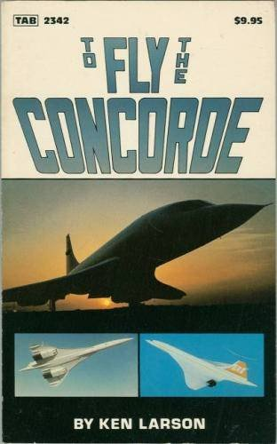 To Fly the Concorde (Modern Aviation Series): Larson, Ken