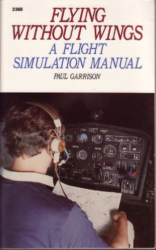 9780830623662: Flying Without Wings: A Flight Simulation Manual