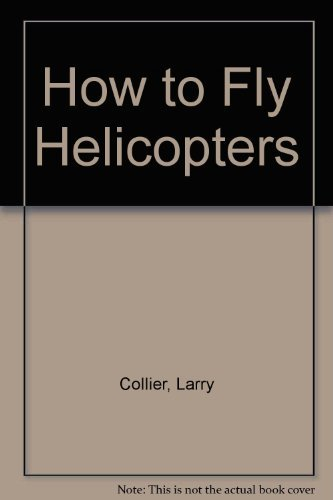 9780830623860: How to Fly Helicopters