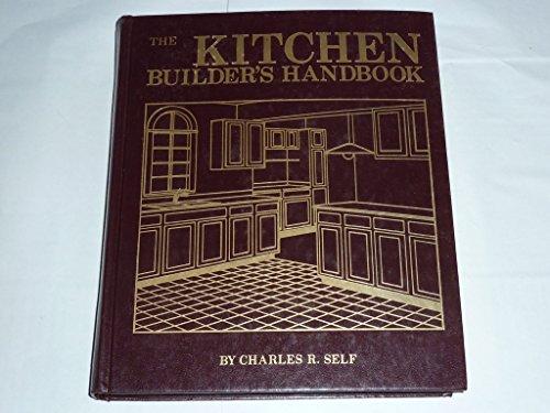 The kitchen builder's handbook: Self, Charles R
