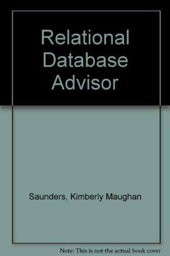 The Relational Database Advisor: Elements of PC: Saunders, Kimberly Maughan