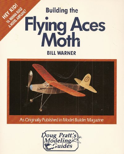 Building the Flying Aces Moth (Doug Pratt's Modeling Guides): Bill Warner