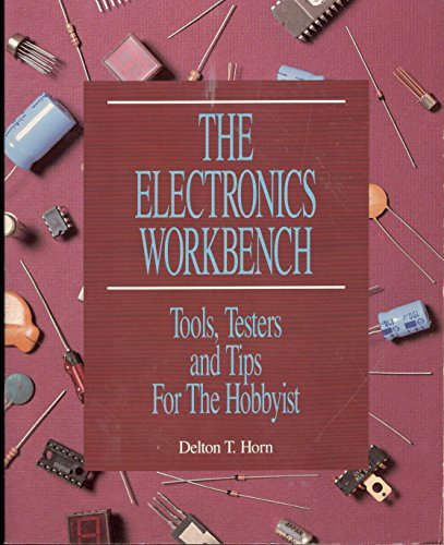 9780830625253: The Electronics Workbench: Tools, Testers, and Tips for the Hobbyist