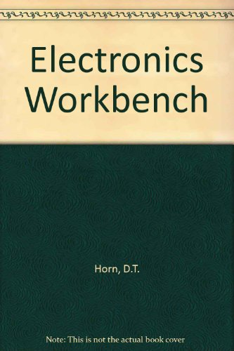 The Electronics Workbench: Tools, Testers, and Tips for the Hobbyist: Horn, Delton T.