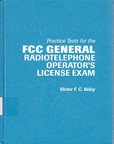 Practice Tests for the Fcc General Radiotelephone Operator's License Exam: Victor F. C. Veley
