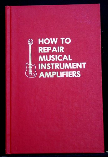 9780830626106: How to repair musical instrument amplifiers,
