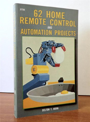 62 Home Remote Control and Automation Projects: Horn, Delton T.
