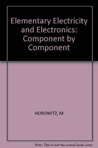 Elementary Electricity and Electronics: Component by Component: Horowitz, Mannie