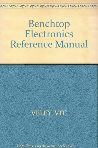 Benchtop Electronics Reference Manual: Veley, Victor F.
