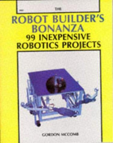 9780830628001: The Robot Builder's Bonanza: 99 Inexpensive Robotics Projects