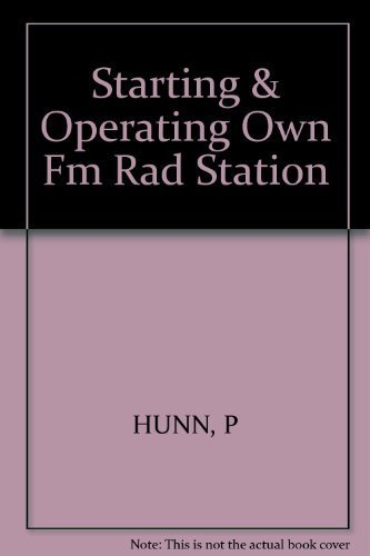 Starting and Operating Your Own Fm Radio Station: From License Application to Program Management