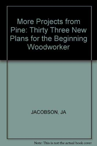More Projects from Pine: Thirty Three New Plans for the Beginning Woodworker (0830629718) by James A. Jacobson