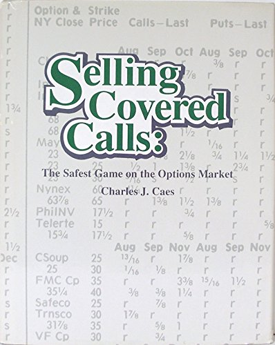 Selling Covered Calls: The Safest Game in the Options Market/Order No. 30038: Caes, Charles J.