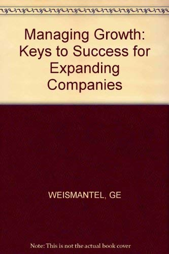 Managing Growth : Keys to Success for: Guy E. Weismantel;
