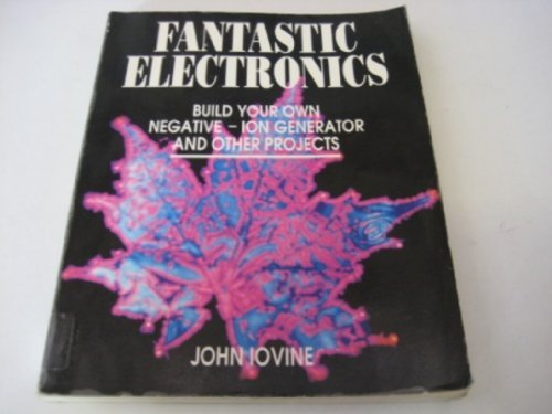 9780830630790: Fantastic Electronics: Build Your Own Negative-Ion Generator & Other Projects