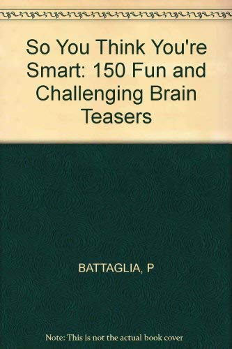 9780830631063: So You Think You're Smart: 150 Fun and Challenging Brain Teasers