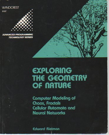 9780830631377: Exploring the Geometry of Nature: Computer Modeling of Chaos, Fractals, Cellular Automata, and Neural Networks (Advanced Programming Technology)