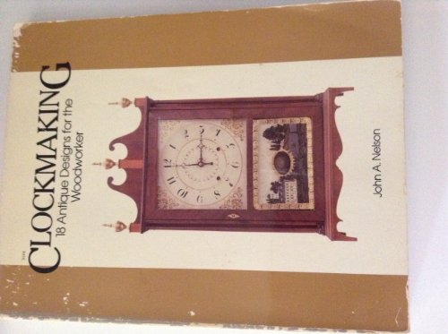 9780830631643: Clockmaking: Eighteen Antique Designs for the Woodworker