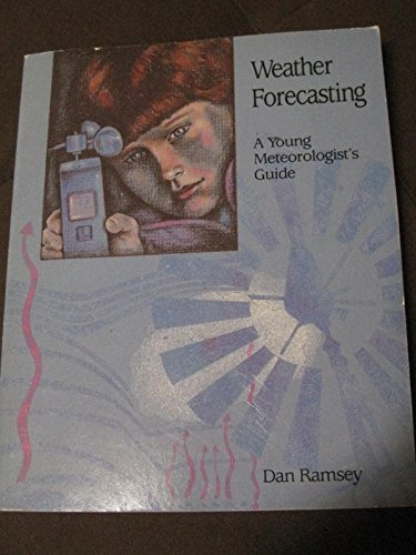 Weather Forecasting: A Young Meteorologist's Guide (0830633383) by Dan Ramsey