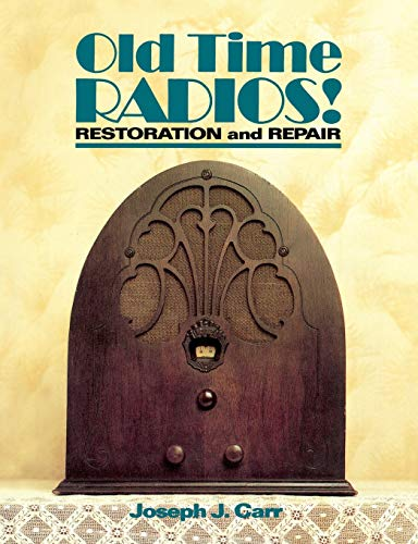 Old Time Radios! Restoration and Repair (0830633421) by Joseph J. Carr