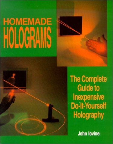 9780830634606: Homemade Holograms: The Complete Guide to Inexpensive, Do-It-Yourself Holography