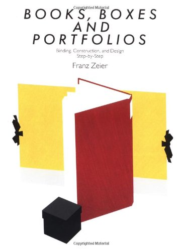 Books, Boxes & Portfolios: Binding, Construct and Design, Step-By-Step: Zeier, Franz