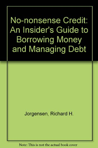 9780830635467: No-nonsense Credit: An Insider's Guide to Borrowing Money and Managing Debt