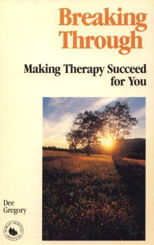 Breaking Through: Making Therapy Succeed for You: Gregory, Dee