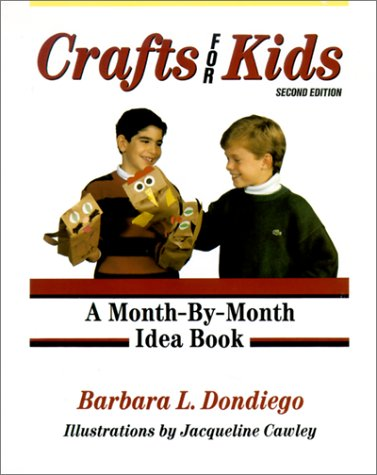 Crafts for Kids: A Month-By-Month Idea Book: Barbara L. Dondiego;