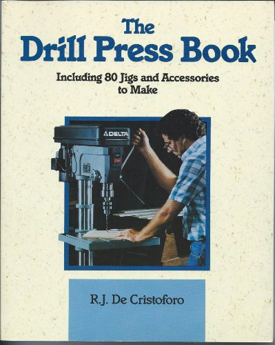 9780830636099: The Drill Press Book: Including 80 Jigs & Accessories You Can Make