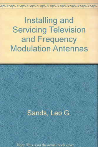 Installing and Servicing Television and Frequency Modulation Antennas: Sands, Leo G.