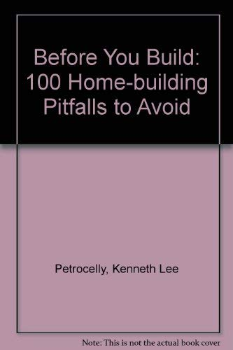 9780830637126: Before You Build: 100 Home-building Pitfalls to Avoid