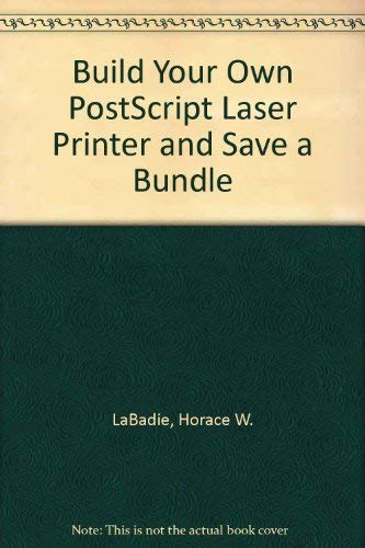 9780830637386: Build Your Own PostScript Laser Printer and Save a Bundle