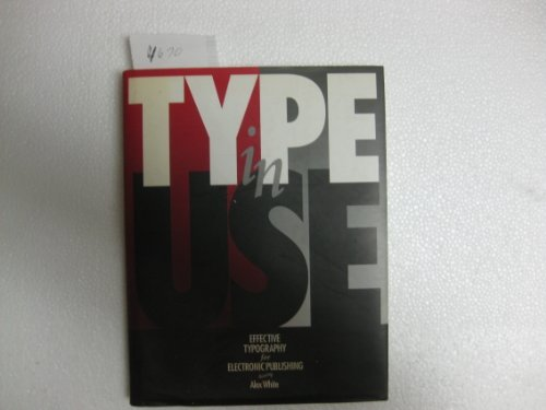 Type in Use: Effective Typography for Electronic Publishing: White, Alex