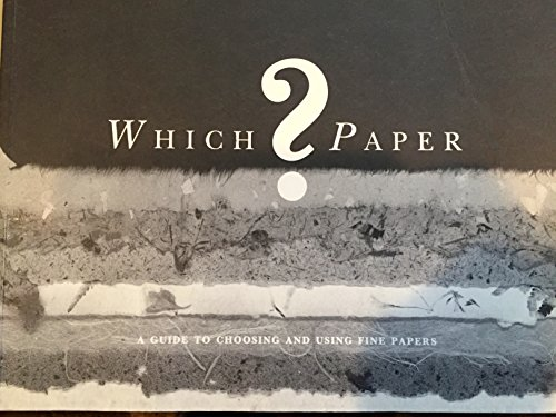 Which Paper?: A Guide to Choosing Fine Papers for Artists, Craftspeople, and Designers (0830639675) by Silvie Turner