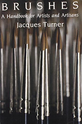 Brushes: a Handbook for Artists & Artisans,: Turner, Jacques,