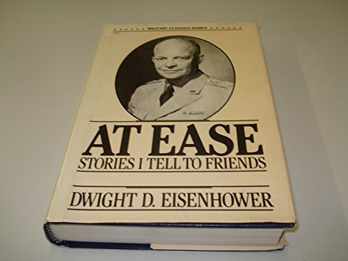 At Ease: Stories I Tell to Friends (Military Classics Series): Eisenhower, Dwight D.