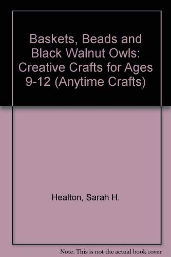 9780830640409: Baskets, Beads, & Black Walnut Owls: Creative Crafts for Ages 9-12 (Anytime Craft Series)