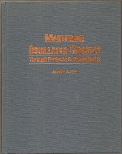 Mastering Oscillator Circuits Through Projects & Experiments: Carr, Joseph J.