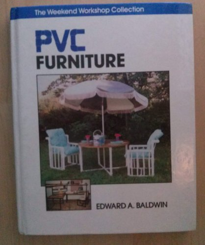 Pvc Furniture (Weekend Workshop Collection): Baldwin, Edward A.