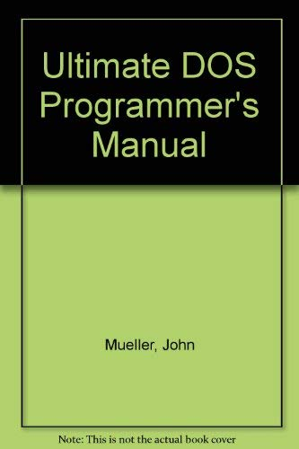 The Ultimate DOS Programmer's Manual (0830641149) by Mueller, John; Wang, Wallace