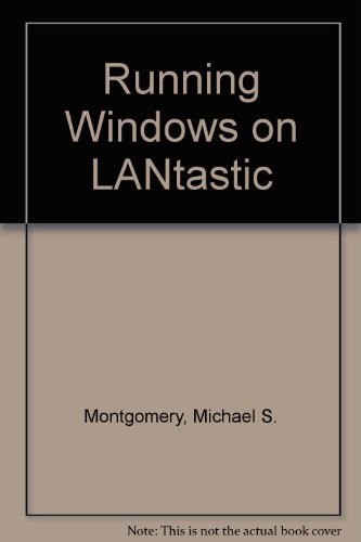 Running Windows on Lantastic: Montgomery, Michael S.