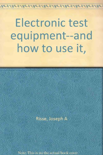 9780830647231: Electronic test equipment--and how to use it,
