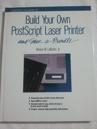 Build Your Own Postscript Laser Printer and Save a Bundle: Labadie, Horace W., Jr.