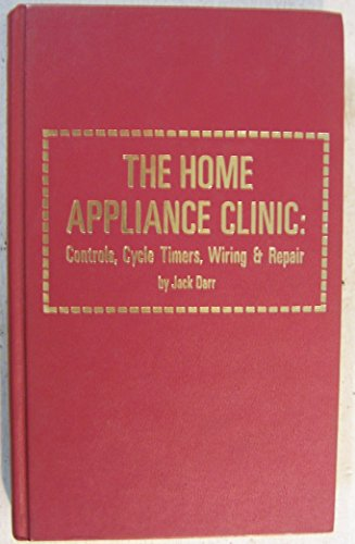 The Home Appliance Clinic: Controls, Cycle Timers,: Darr, Jack